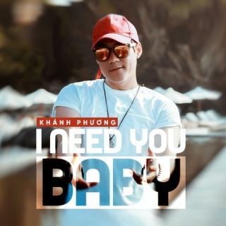 I Need You Baby (Single) - Khánh Phương