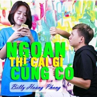 Ngoan Thì Cái Gì Cũng Có - Billy Hoàng Phong