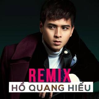 Những Bài Hát Remix Hay Nhất Của Hồ Quang Hiếu - Hồ Quang Hiếu