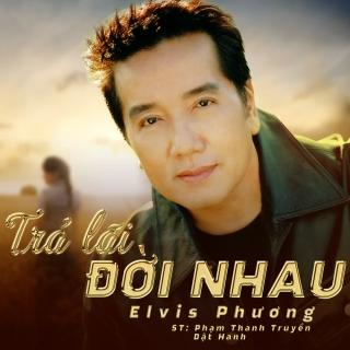 Trả Lãi Đời Nhau (Single) - Elvis Phương