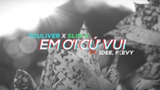 Em Ơi Cứ Vui - DJ SlimV, Touliver, 1DEE