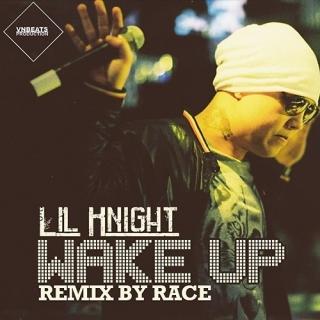 Wake Up (Remix By Race) - Lil Knight