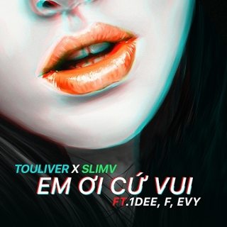 Em Ơi Cứ Vui (Single) - DJ SlimV, Touliver