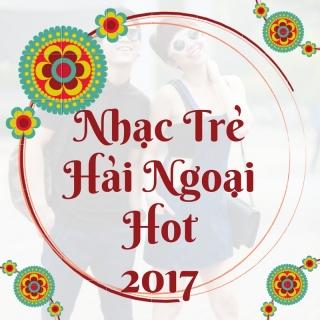 Nhạc Hải Ngoại Hot 2017 - Various Artists