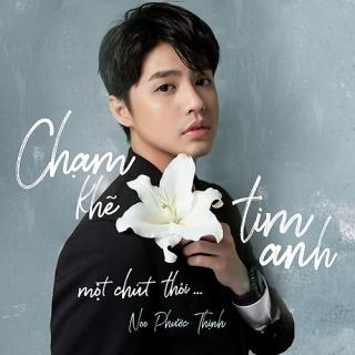 Chạm Khẽ Tim Anh Một Chút Thôi (Single) - Noo Phước Thịnh