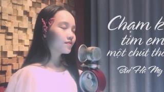 Chạm Khẽ Tim Anh Một Chút Thôi (Cover) - Bùi Hà My
