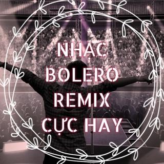 Nhạc Bolero Remix Cực Hay - Various Artists