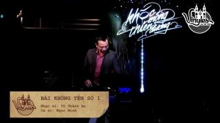 Bài Không Tên Số 1 (Liveshow Khóc Mộng Thiên Đường) - Ngọc Minh