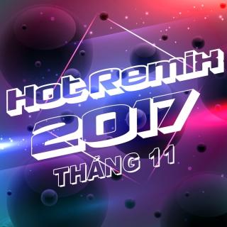 Nhạc Việt Remix Hot Tháng 11/2017 - Various Artists
