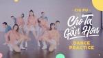 Cho Ta Gần Hơn (I'm In Love) (Dance Practise)