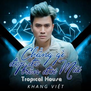 Chẳng Gì Đẹp Đẽ Trên Đời Mãi (Tropical House) - Khang Việt