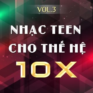 Nhạc Teen Cho Thế Hệ 10x (Vol.3) - Various Artists