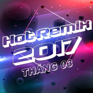 Nhạc Việt Remix Hot Tháng 03/2017 - Various Artists