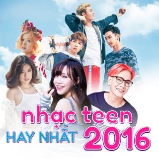 Nhạc Teen Hay Nhất 2016 - Various Artists