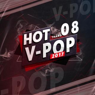 Nhạc Hot Việt Tháng 08/2017 - Various Artists