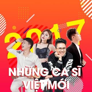Những Ca Sĩ Việt Mới 2017 - Various Artists