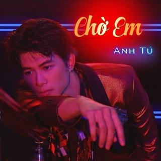 Chờ Em (Single) - Anh Tú