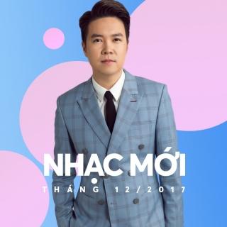 Nhạc Việt Mới Tháng 12/2017 - Various Artists