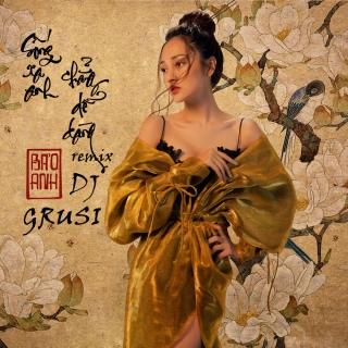 Sống Xa Anh Chẳng Dễ Dàng (Grusi Remix) - Bảo Anh