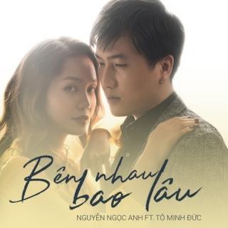 Bên Nhau Bao Lâu (Single) - Nguyễn Ngọc Anh, Tô Minh Đức