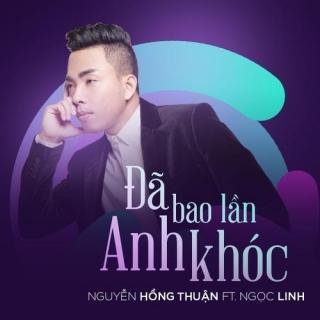 Đã Bao Lần Anh Khóc (Single) - Nguyễn Hồng Thuận, Ngọc Linh