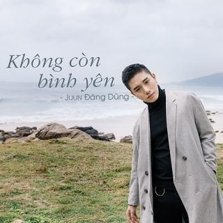 Không Còn Bình Yên (Single) - Juun Đăng Dũng