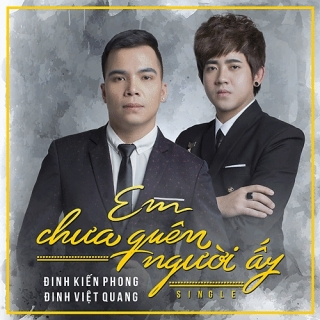 Em Chưa Quên Người Ấy (Single) - Đinh Kiến Phong, Đinh Việt Quang