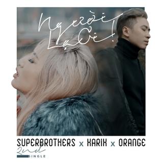 Người Lạ Ơi (Single) - Karik, Orange