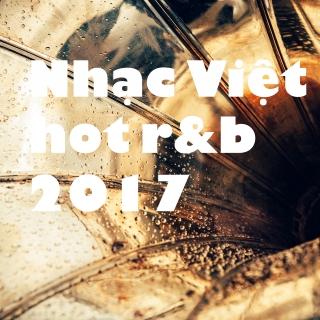 Nhạc Việt HOT R&B 2017 - Various Artists