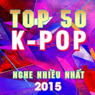 Top 50 Bài Hát Hàn Quốc Được Nghe Nhiều Nhất 2015 - Various Artists