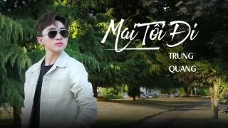 Mai Tôi Đi - Trung Quang