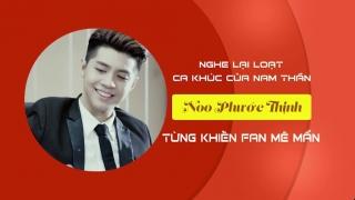 Loạt Ca Khúc Của Nam Thần Noo Phước Thịnh Từng Khiến Fan Mê Mẩn - Various Artists
