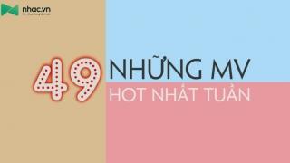 Những MV Hot Nhất Tuần 49 - Various Artists
