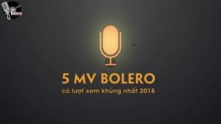 5 MV Bolero có lượt xem khủng nhất 2018 - Various Artists