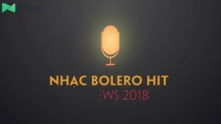 Nhạc Bolero HIT Reviews 2018 - Various Artists