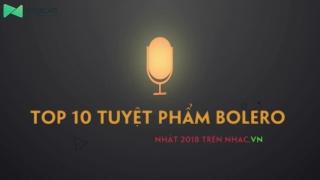 Top 10 Tuyệt Phẩm Bolero Có Lượt Nghe Khủng Nhất 2018 - Various Artists