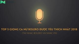 Top 5 Giọng Ca Nữ Bolero Được Yêu Thích Nhất 2018 - Various Artists