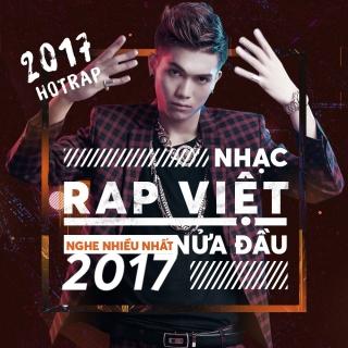 Nhạc Rap Việt Nghe Nhiều Nhất Nửa Đầu 2017 - Various Artists