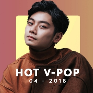Nhạc Hot Việt Tháng 04/2018 - Various Artists