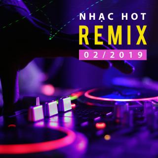 Nhạc Việt Remix Hot Tháng 02/2019 - Various Artists