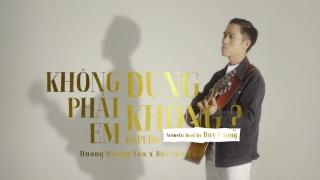 Không Phải Em Đúng Không (Acoustic Version) - Bùi Anh Tuấn, Dương Hoàng Yến