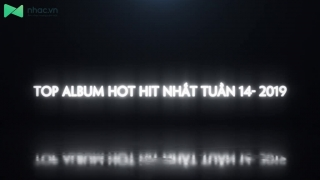 Top Album Hot Hit Nhất Tuần 14-2019 - Various Artists