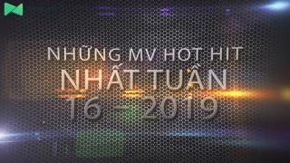 Những MV Hot Nhất Tuần 16-2019 - Various Artists