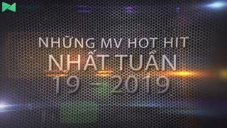 Những MV Hot Nhất Tuần 19-2019 - Various Artists