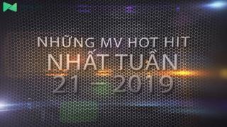 Những MV Hot Nhất Tuần 21-2019 - Various Artists