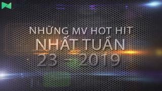 Những MV Hot Nhất Tuần 23-2019 - Various Artists