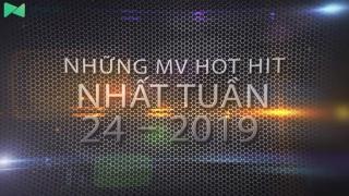 Những MV Hot Nhất Tuần 24-2019 - Various Artists