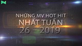 Những MV Hot Nhất Tuần 26-2019 - Various Artists