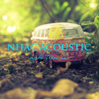 NHẠC ACOUSTIC NGHE TRÊN XE - Various Artists