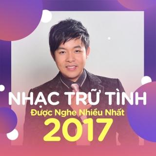 Nhạc Trữ Tình Được Nghe Nhiều Nhất 2017 - Various Artists